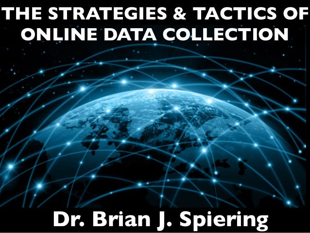 THE STRATEGIES & TACTICS OF ONLINE DATA COLLECTION Dr. Brian J. Spiering