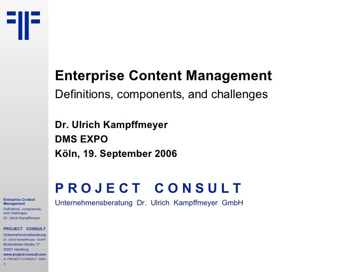 Enterprise Content Management Definitions, components, and challenges Dr. Ulrich Kampffmeyer DMS EXPO   Köln, 19. Septembe...