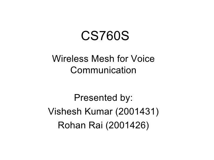 CS760S Wireless Mesh for Voice Communication Presented by: Vishesh Kumar (2001431) Rohan Rai (2001426)