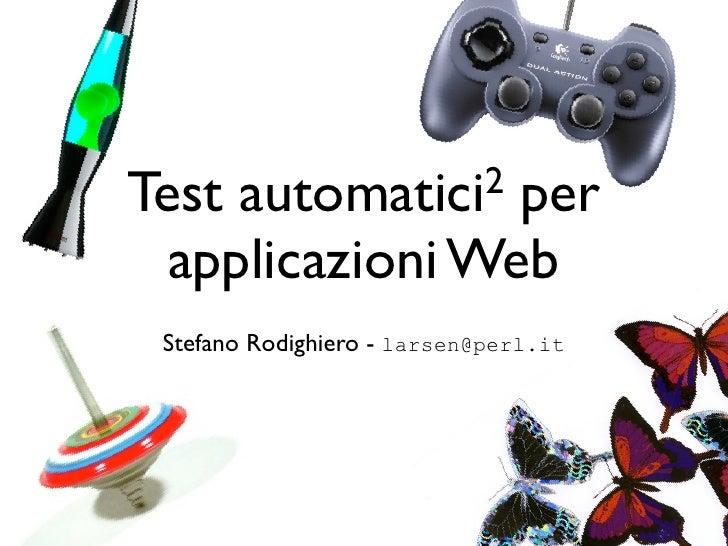 Test   automatici2                  per   applicazioni Web  Stefano Rodighiero - larsen@perl.it