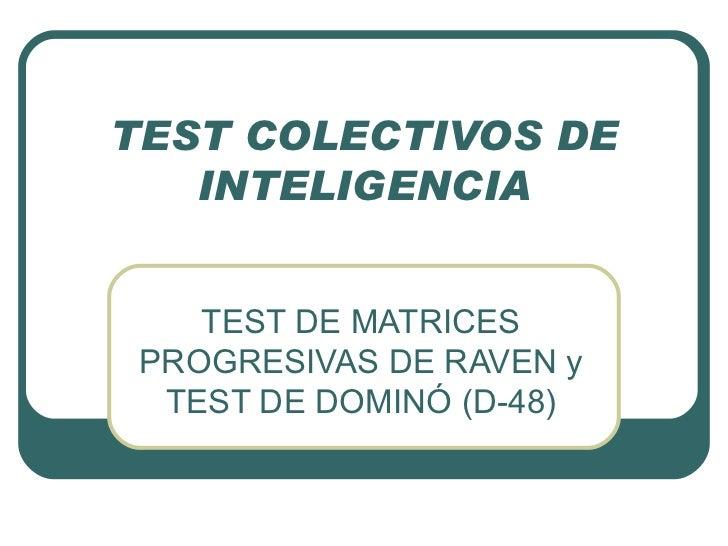 TEST COLECTIVOS DE INTELIGENCIA TEST DE MATRICES PROGRESIVAS DE RAVEN y TEST DE DOMINÓ (D-48)