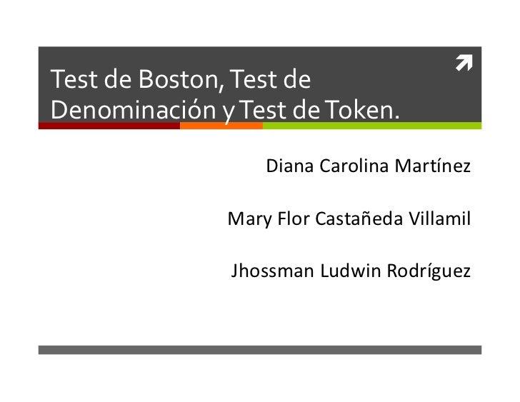 Test de Boston, Test deDenominación y Test de Token.                  Diana Carolina Martínez              Mary Flor Cast...