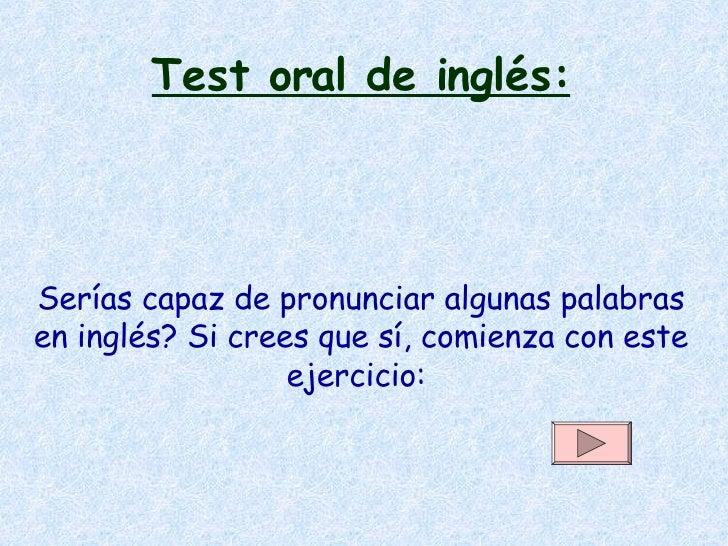 Test oral de inglés: Serías capaz de pronunciar algunas palabras en inglés? Si crees que sí, comienza con este ejercicio: