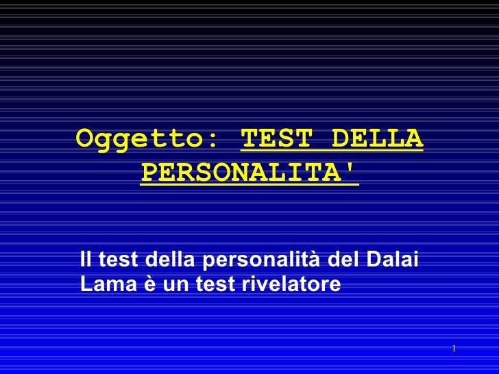 Oggetto:  TEST DELLA PERSONALITA' Il test della personalità del Dalai Lama è un test rivelatore