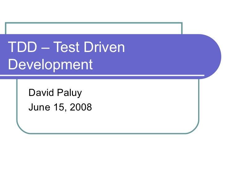 TDD – Test Driven Development David Paluy June 15, 2008