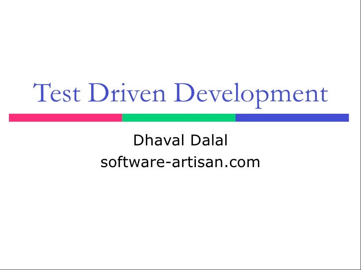 Test Driven Development          Dhaval Dalal      software-artisan.com