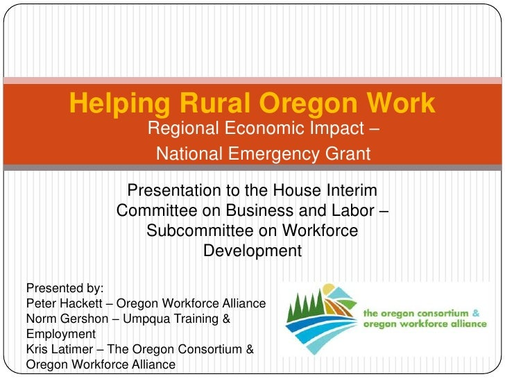 Helping Rural Oregon Work<br />Regional Economic Impact –<br />National Emergency Grant<br />Presentation to the House Int...