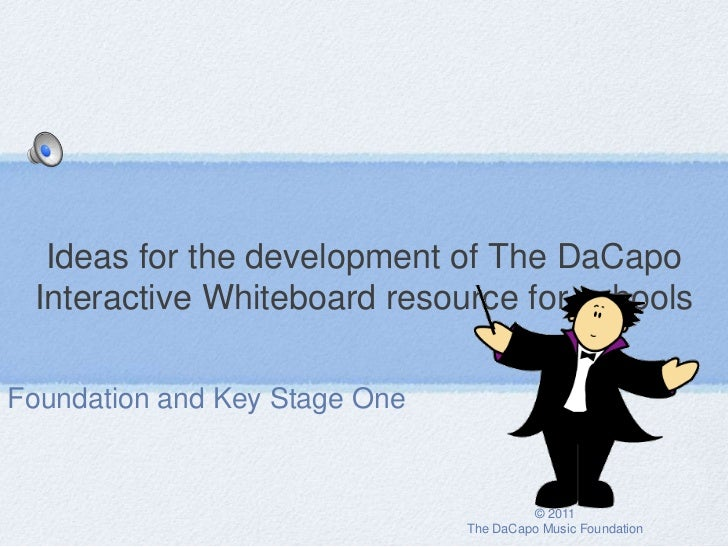 Ideas for the development of The DaCapo Interactive Whiteboard resource for schoolsFoundation and Key Stage One           ...