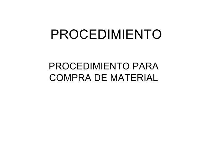 PROCEDIMIENTO PROCEDIMIENTO PARA COMPRA DE MATERIAL