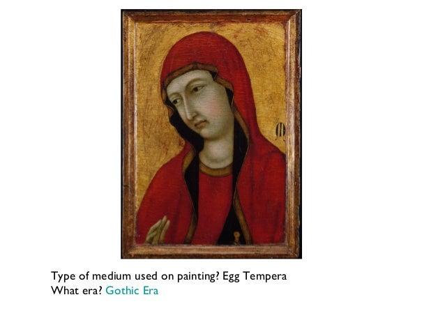 Type of medium used on painting? Egg Tempera What era? Gothic Era