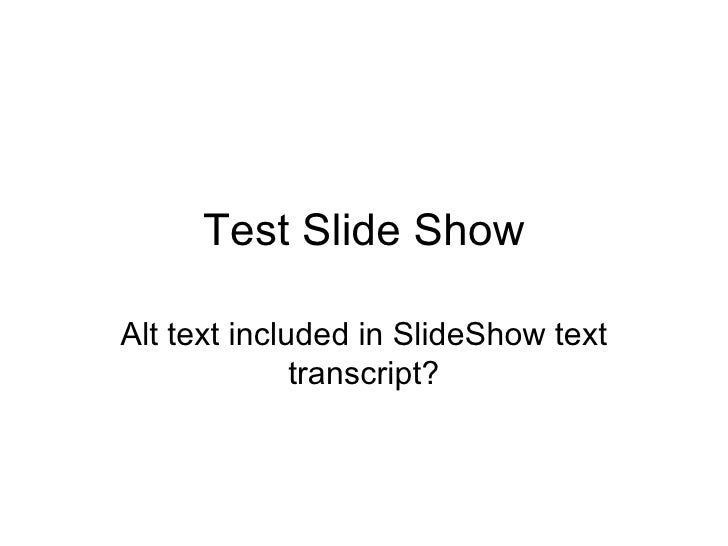 Test Slide Show Alt text included in SlideShow text transcript?