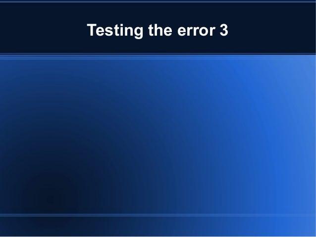 Testing the error 3