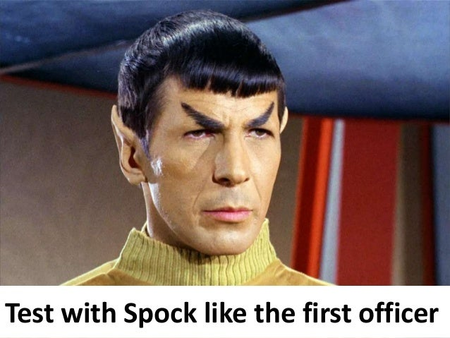 Test with Spock like the first officer