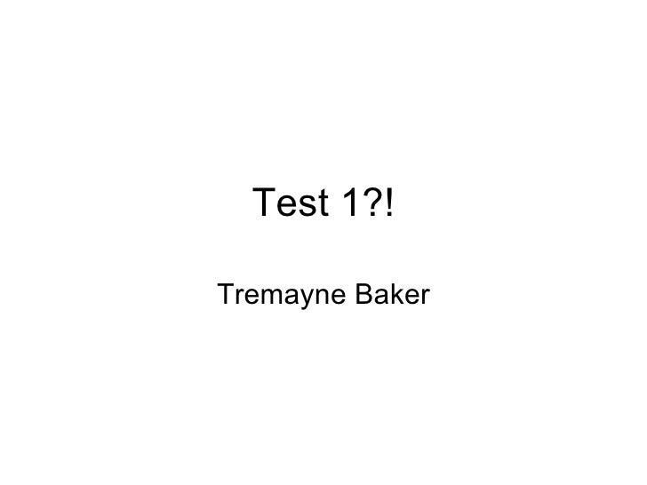 Test 1?! Tremayne Baker