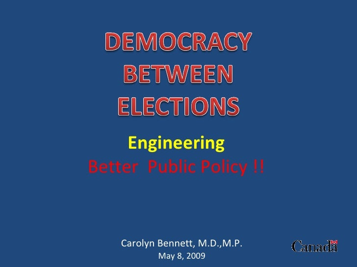 Engineering   Better  Public Policy !!  Carolyn Bennett, M.D.,M.P. May 8, 2009