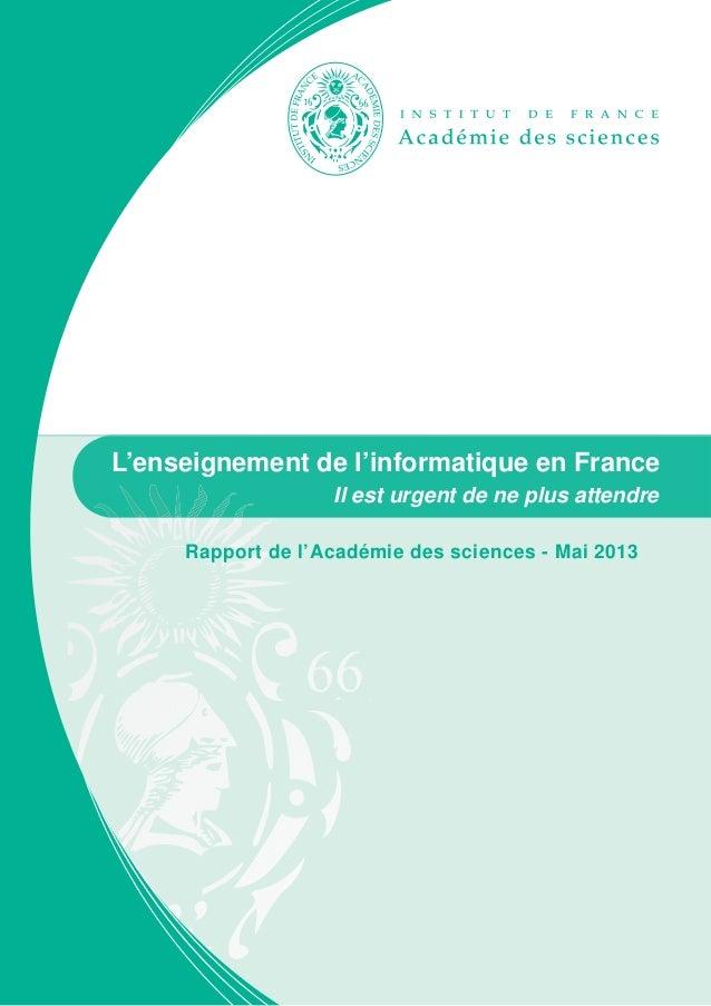 L'enseignement de l'informatique en France Il est urgent de ne plus attendre Rapport de l'Académie des sciences - Mai 2013