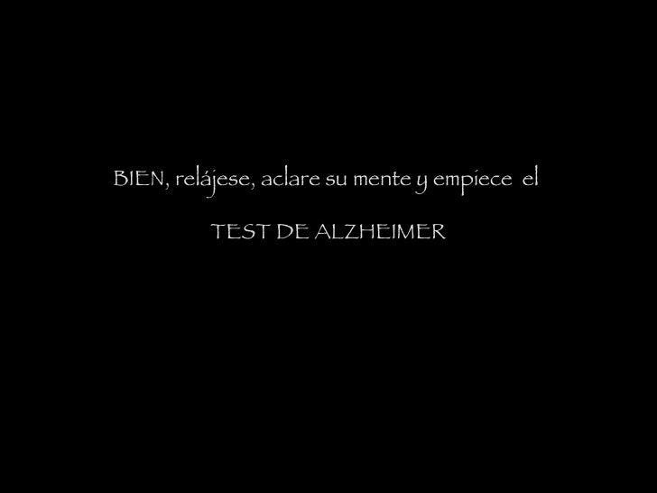 BIEN, relájese, aclare su mente y empiece el  TEST DE ALZHEIMER