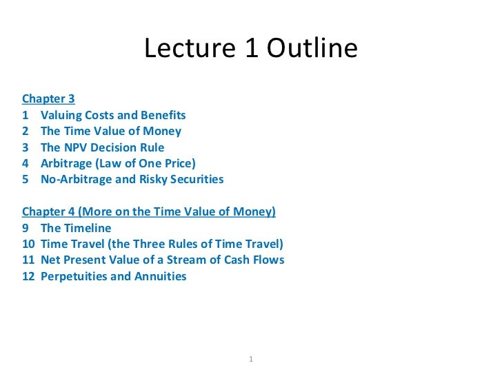 Lecture 1 Outline <ul><li>Chapter 3 </li></ul><ul><li>1  Valuing Costs and Benefits </li></ul><ul><li>2  The Time Value of...