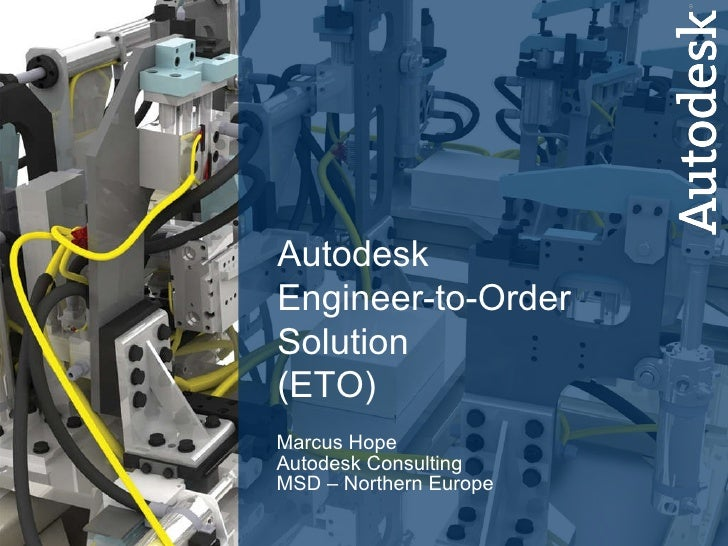Marcus Hope Autodesk Consulting MSD – Northern Europe Autodesk Engineer-to-Order Solution  (ETO)