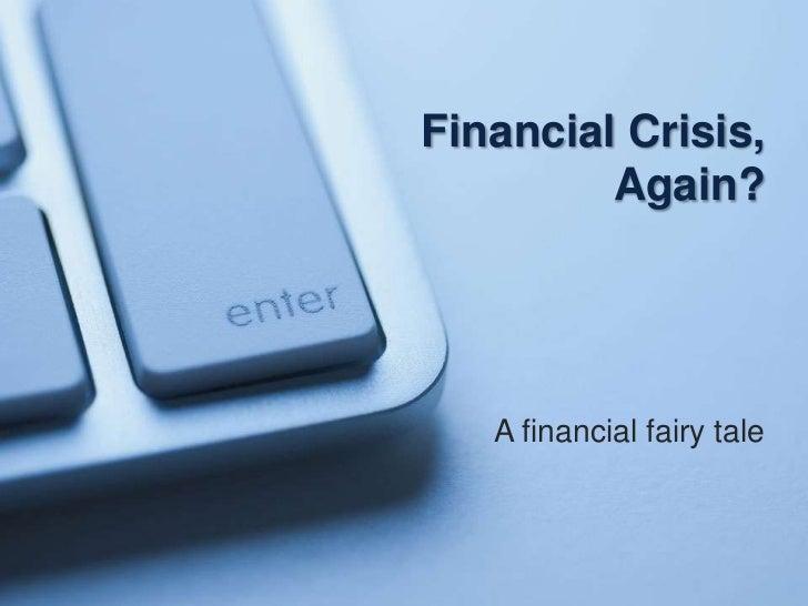 Financial Crisis,         Again?   A financial fairy tale