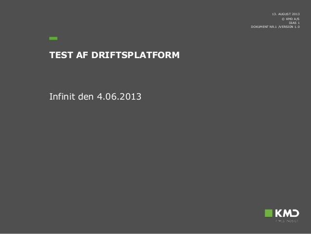© KMD A/S Infinit den 4.06.2013 13. AUGUST 2013 TEST AF DRIFTSPLATFORM DIAS 1 DOKUMENT NR.1 /VERSION 1.0