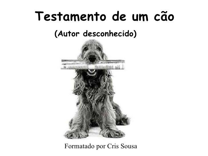 Testamento de um cão (Autor desconhecido) Formatado por Cris Sousa