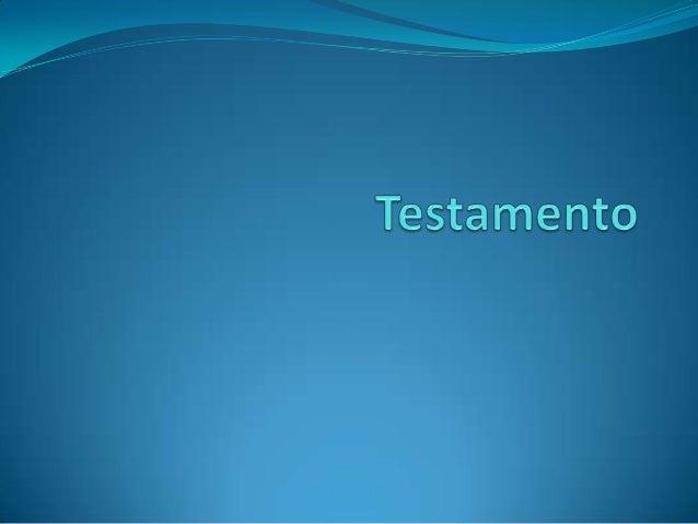 ¿Qué es el Testamento?  Testamento es un acto personalísimo, revocable y libre, por el cuál una persona capaz dispone de ...