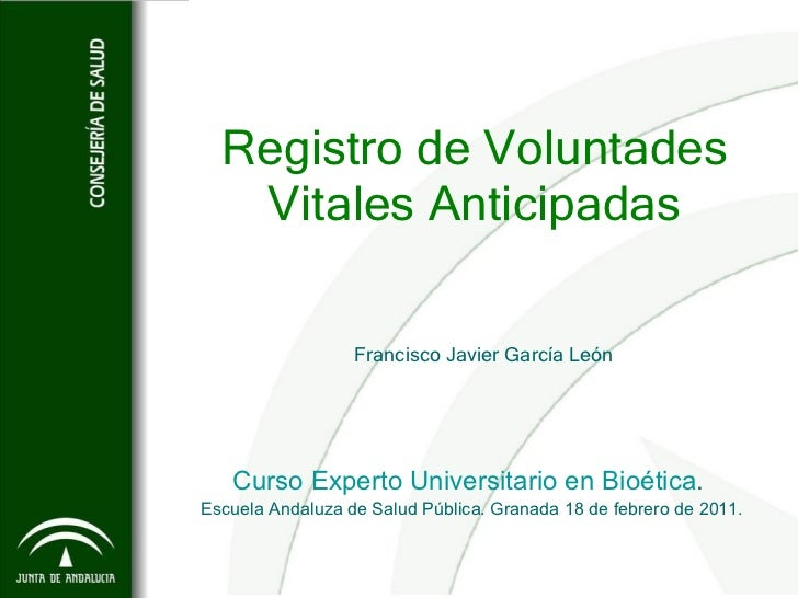 Registro de Voluntades Vitales Anticipadas Francisco Javier García León Curso Experto Universitario en Bioética .  Escuela...