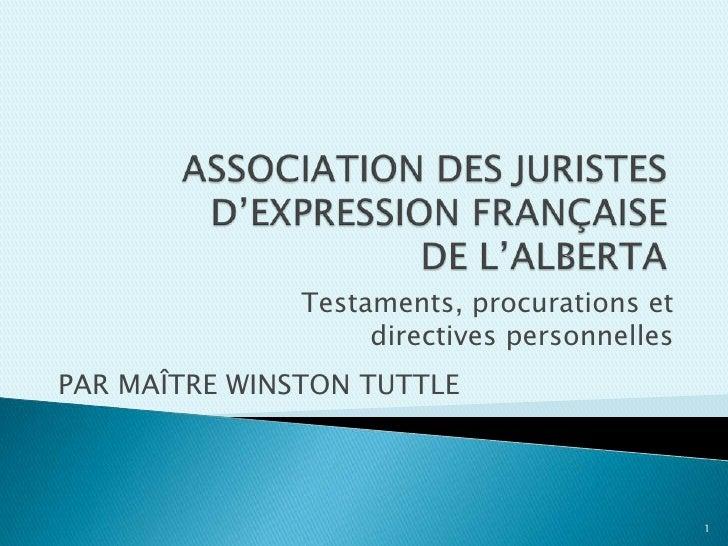 ASSOCIATION DES JURISTES D'EXPRESSION FRANÇAISE DE L'ALBERTA<br />Testaments, procurations et <br />directives personnelle...