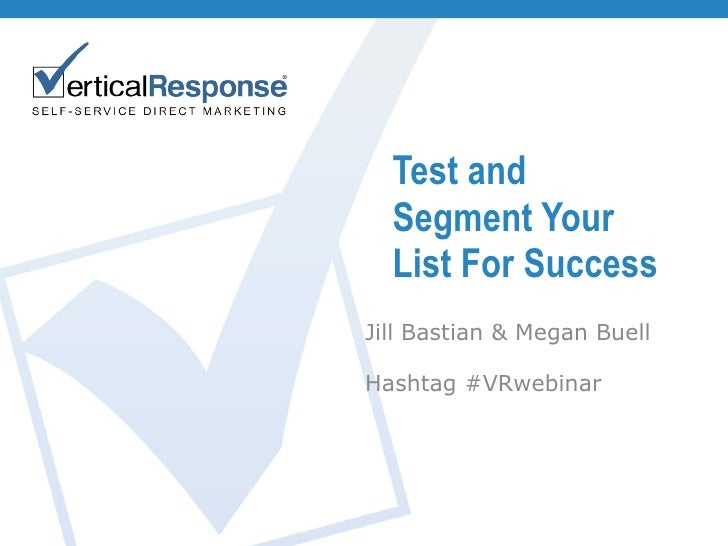 Test and Segment Your List For Success Jill Bastian & Megan Buell Hashtag #VRwebinar