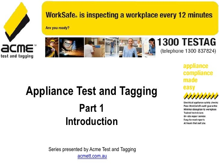 Appliance Test and Tagging<br />Part 1<br />Introduction<br />Series presented by Acme Test and Tagging<br />acmett.com.au...