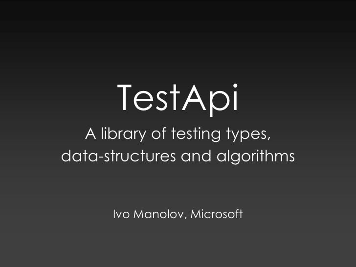 TestApi<br />A library of testing types, <br />data-structures and algorithms<br />Ivo Manolov, Microsoft<br />