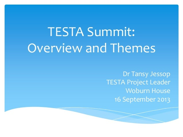 TESTA Summit: Overview and Themes Dr Tansy Jessop TESTA Project Leader Woburn House 16 September 2013