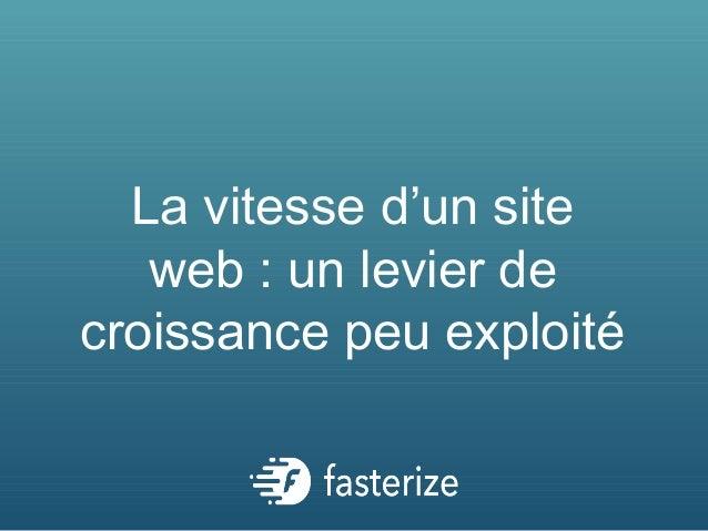 La vitesse d'un site  web : un levier de  croissance peu exploité