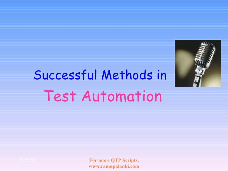 Successful Methods in   Test Automation 12/29/10 For more QTP Scripts, www.ramupalanki.com