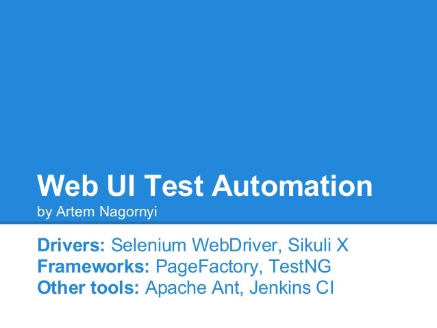 Web UI Test Automationby Artem NagornyiDrivers: Selenium WebDriver, Sikuli XFrameworks: PageFactory, TestNGOther tools: Ap...