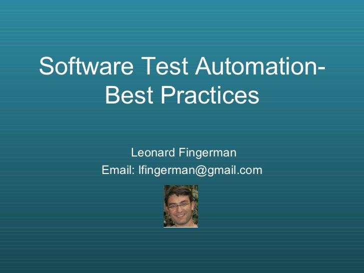 Software Test Automation-Best Practices Leonard Fingerman Email: lfingerman@gmail.com