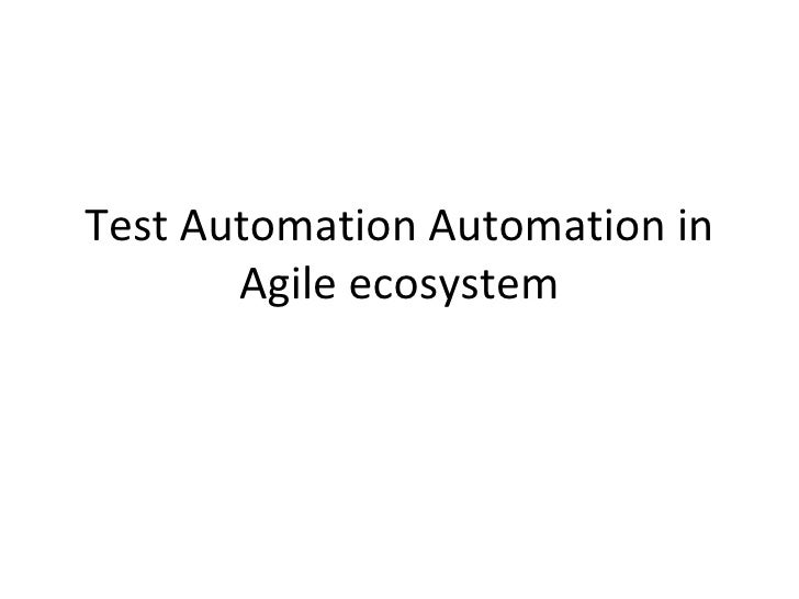 Test Automation Automation in Agile ecosystem