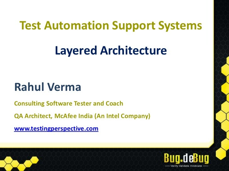 Test Automation Support Systems             Layered ArchitectureRahul VermaConsulting Software Tester and CoachQA Architec...