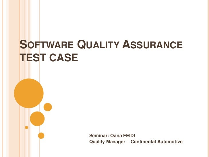 SOFTWARE QUALITY ASSURANCETEST CASE            Seminar: Oana FEIDI            Quality Manager – Continental Automotive