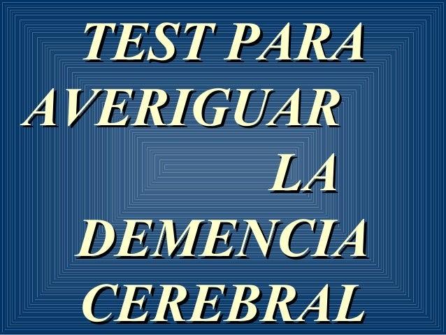 TEST PARAAVERIGUAR        LA DEMENCIA  CEREBRAL