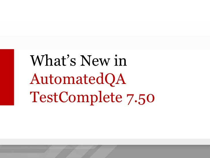 What's New in AutomatedQATestComplete 7.50<br />