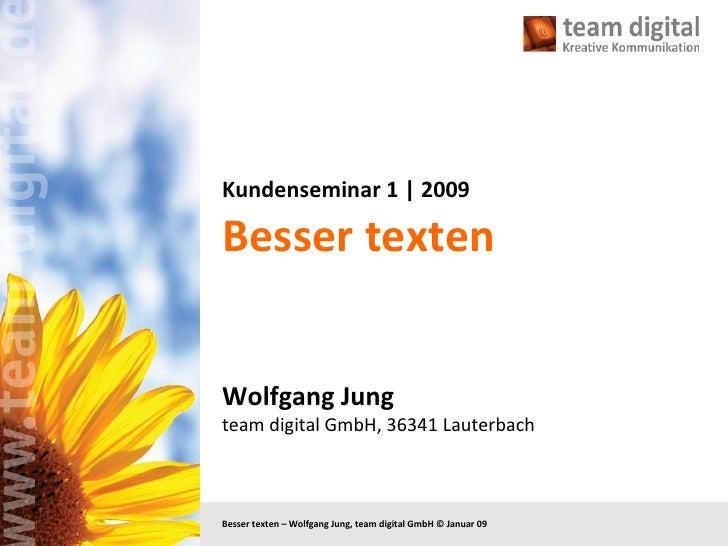 Kundenseminar 1 | 2009 Besser texten Wolfgang Jung team digital GmbH, 36341 Lauterbach