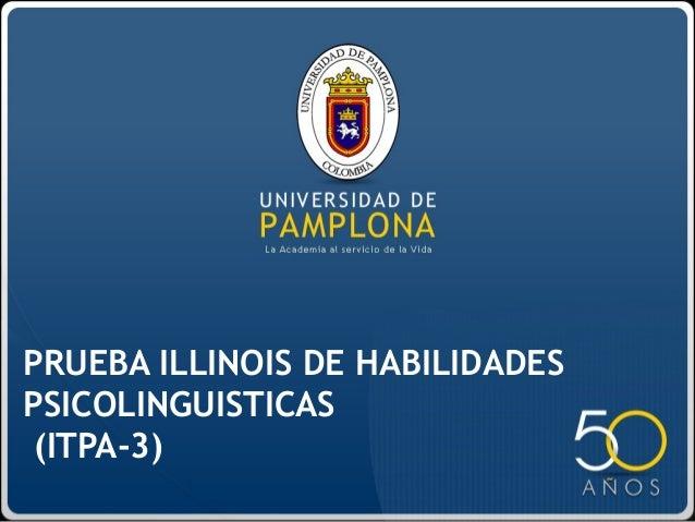PRUEBA ILLINOIS DE HABILIDADES PSICOLINGUISTICAS (ITPA-3)