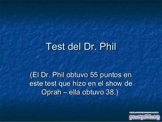 Test del Dr. PhilTest del Dr. Phil (El Dr. Phil obtuvo 55 puntos en(El Dr. Phil obtuvo 55 puntos en este test que hizo en ...