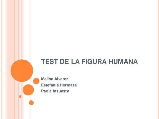 TEST DE LA FIGURA HUMANA Melisa Álvarez Estefanía Hormaza Paola Insuasty