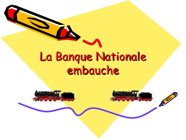 La Banque Nationale     embauche