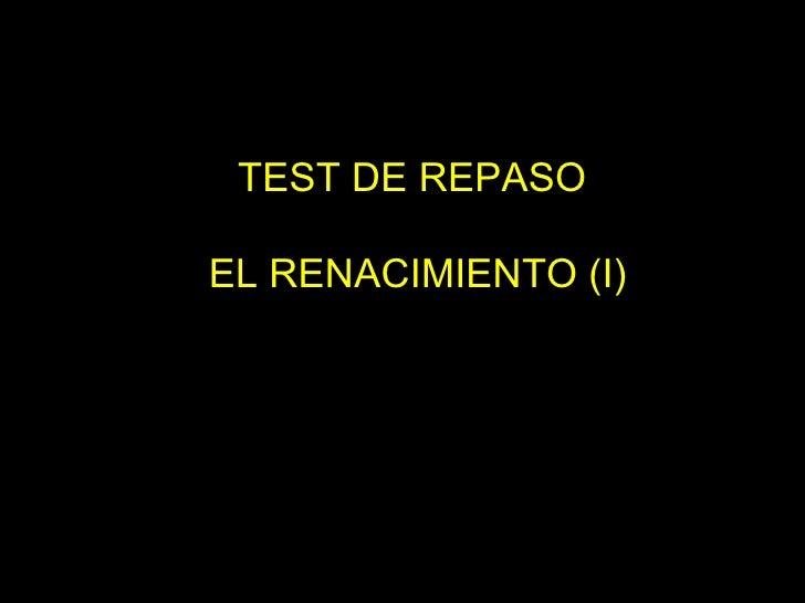 TEST DE REPASO  EL RENACIMIENTO (I)