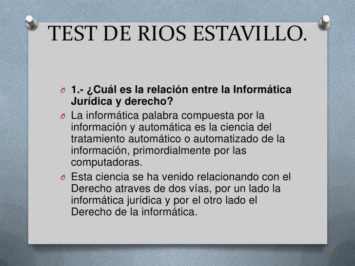 TEST DE RIOS ESTAVILLO. O 1.- ¿Cuál es la relación entre la Informática   Jurídica y derecho? O La informática palabra com...