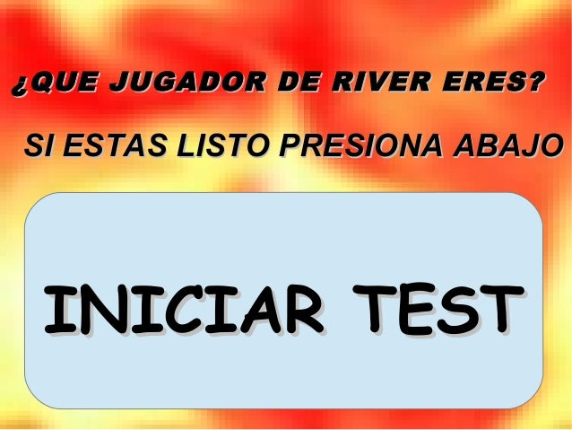 INICIAR TESTINICIAR TEST ¿QUE JUGADOR DE RIVER ERES?¿QUE JUGADOR DE RIVER ERES? SI ESTAS LISTO PRESIONA ABAJOSI ESTAS LIST...